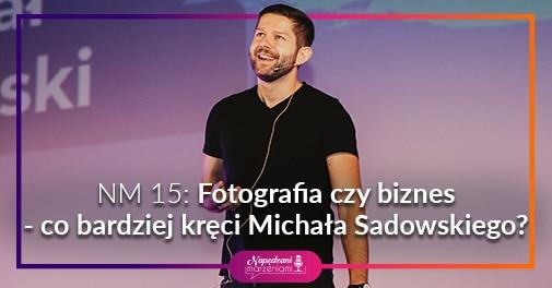 Fotografia czy biznes? Michał Sadowski