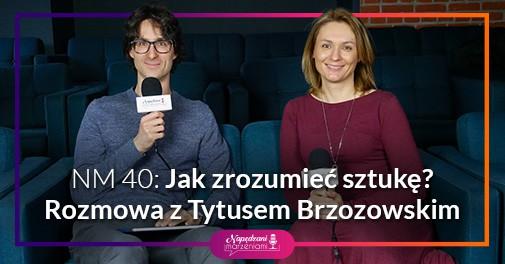 Sztuka - podcast z Tytusem Brzozowskim